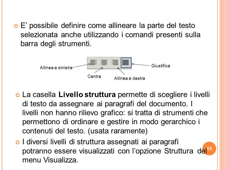 E' possibile definire come allineare la parte del testo selezionata anche utilizzando i comandi presenti sulla barra degli strumenti.