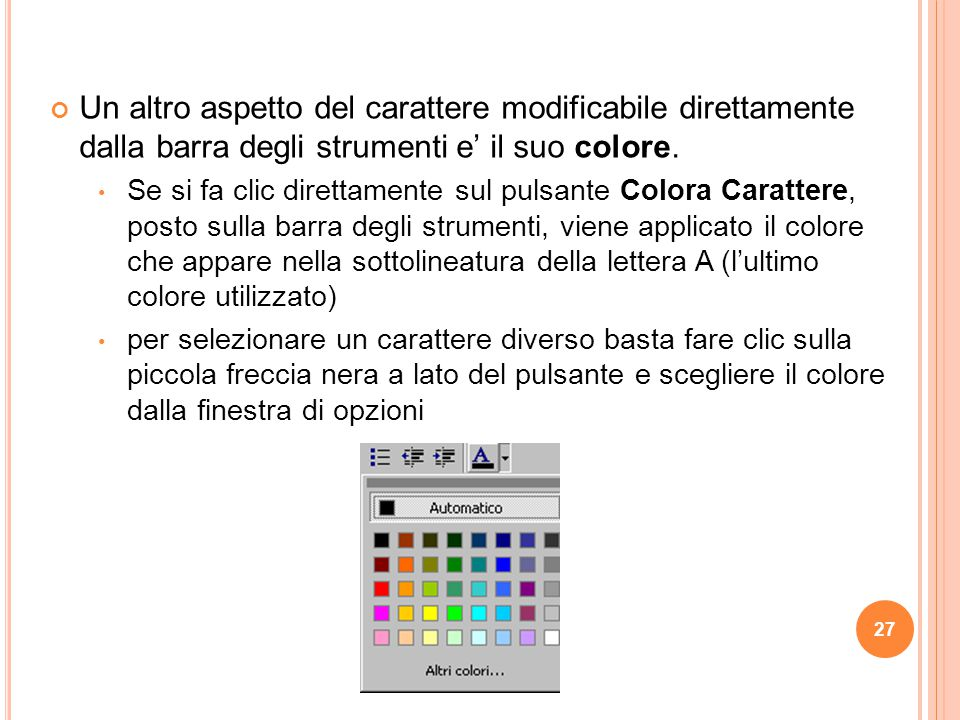 Un altro aspetto del carattere modificabile direttamente dalla barra degli strumenti e' il suo colore.