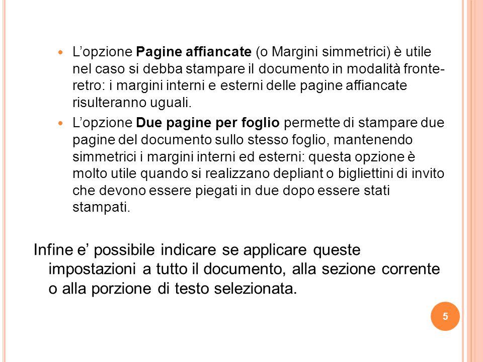 L'opzione Pagine affiancate (o Margini simmetrici) è utile nel caso si debba stampare il documento in modalità fronte-retro: i margini interni e esterni delle pagine affiancate risulteranno uguali.