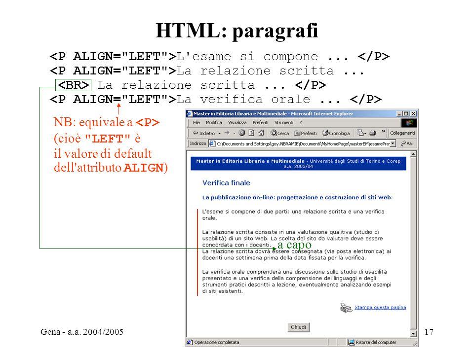 HTML: paragrafi <P ALIGN= LEFT >L esame si compone ... </P> <P ALIGN= LEFT >La relazione scritta ...