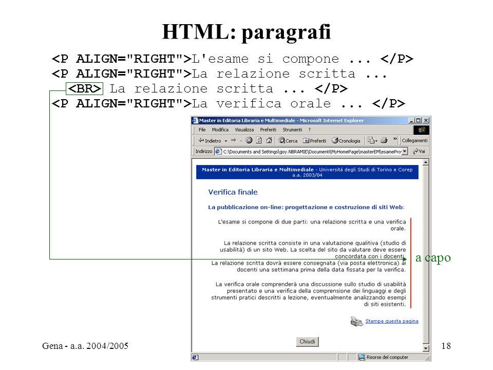 HTML: paragrafi <P ALIGN= RIGHT >L esame si compone ... </P> <P ALIGN= RIGHT >La relazione scritta ...