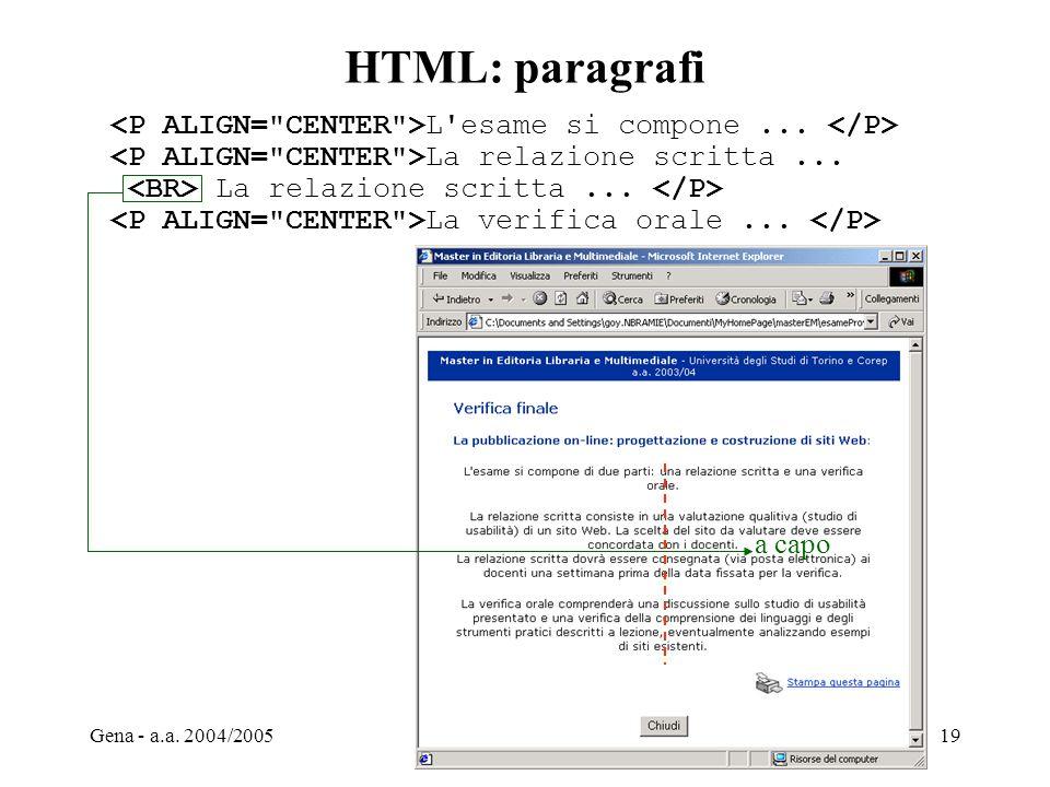 HTML: paragrafi <P ALIGN= CENTER >L esame si compone ... </P> <P ALIGN= CENTER >La relazione scritta ...