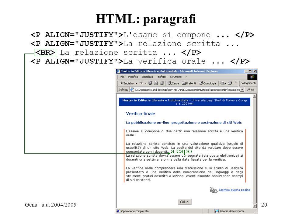 HTML: paragrafi <P ALIGN= JUSTIFY >L esame si compone ... </P> <P ALIGN= JUSTIFY >La relazione scritta ...