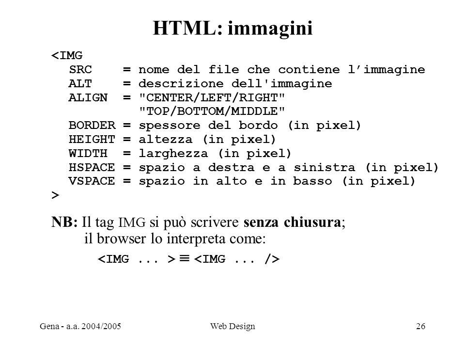 HTML: immagini NB: Il tag IMG si può scrivere senza chiusura;