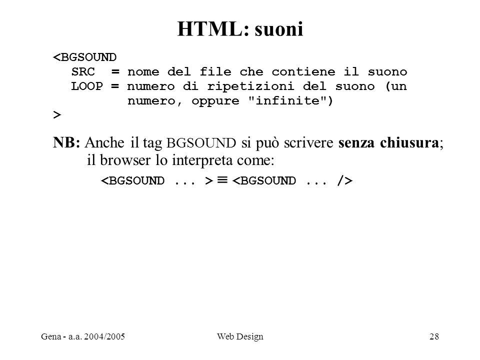 HTML: suoni NB: Anche il tag BGSOUND si può scrivere senza chiusura;