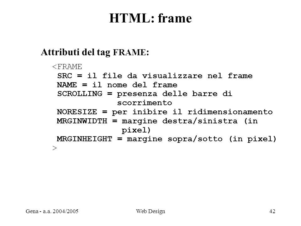HTML: frame Attributi del tag FRAME: <FRAME