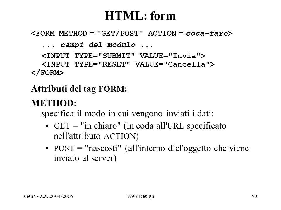 HTML: form Attributi del tag FORM: METHOD: