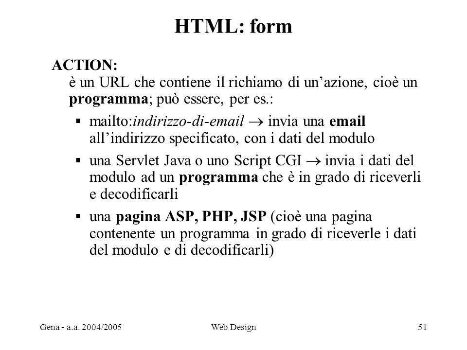 HTML: form ACTION: è un URL che contiene il richiamo di un'azione, cioè un programma; può essere, per es.:
