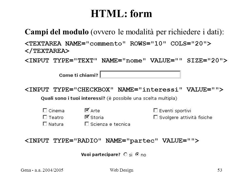 HTML: form Campi del modulo (ovvero le modalità per richiedere i dati): <TEXTAREA NAME= commento ROWS= 10 COLS= 20 >