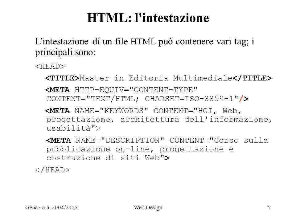 HTML: l intestazione L intestazione di un file HTML può contenere vari tag; i. principali sono: <HEAD>