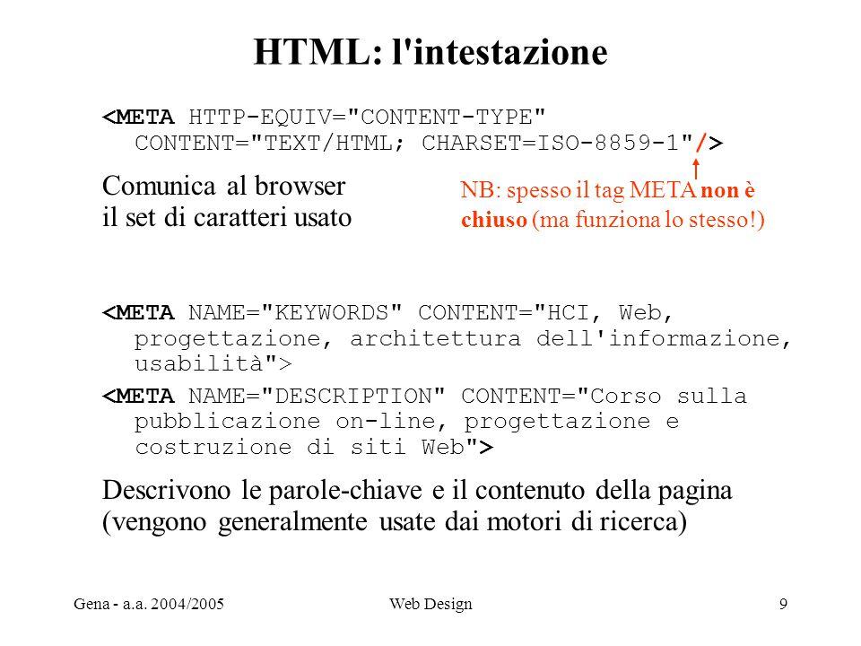 HTML: l intestazione Comunica al browser il set di caratteri usato