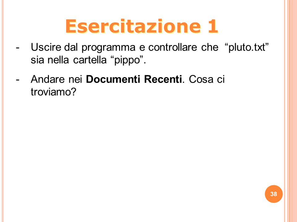 Esercitazione 1 Uscire dal programma e controllare che pluto.txt sia nella cartella pippo .
