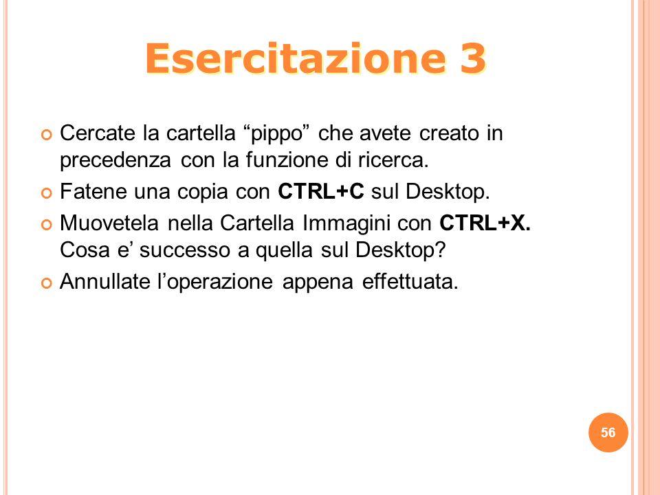 Esercitazione 3 Cercate la cartella pippo che avete creato in precedenza con la funzione di ricerca.