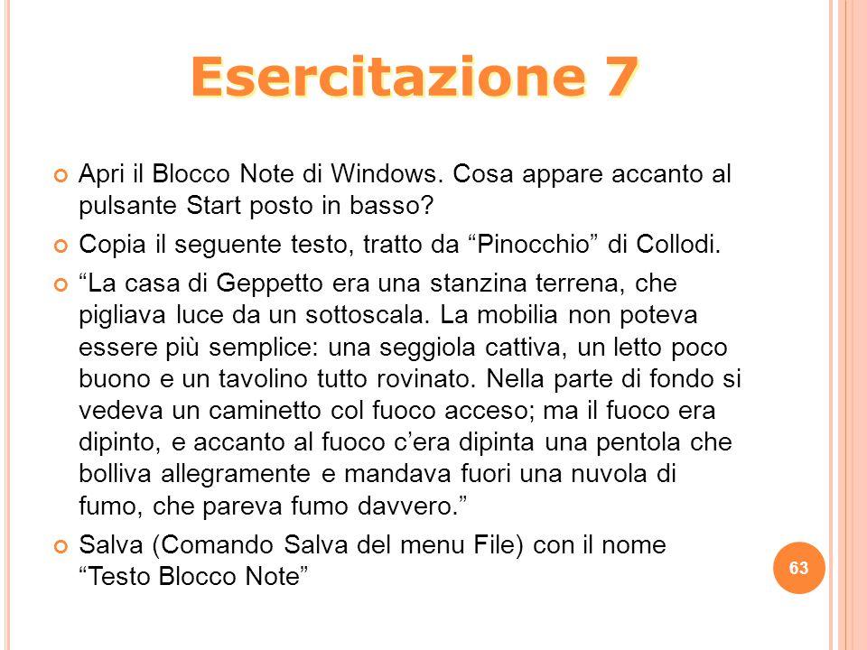 Esercitazione 7 Apri il Blocco Note di Windows. Cosa appare accanto al pulsante Start posto in basso