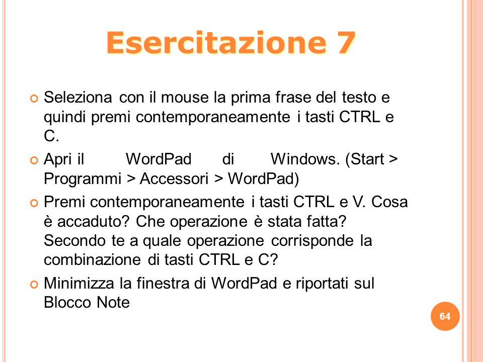Esercitazione 7 Seleziona con il mouse la prima frase del testo e quindi premi contemporaneamente i tasti CTRL e C.
