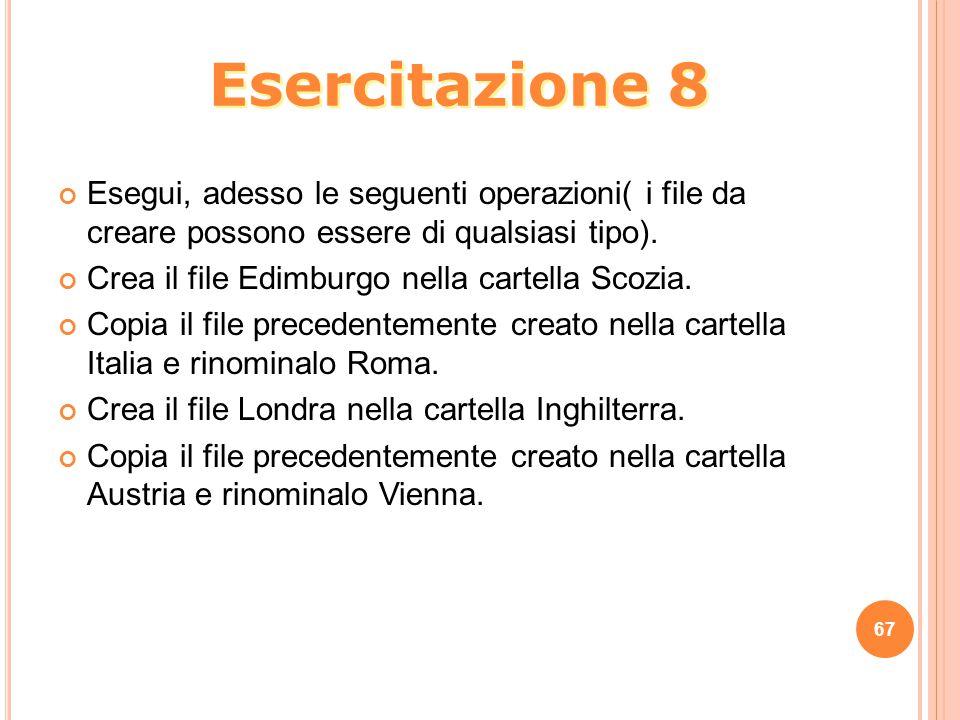 Esercitazione 8 Esegui, adesso le seguenti operazioni( i file da creare possono essere di qualsiasi tipo).