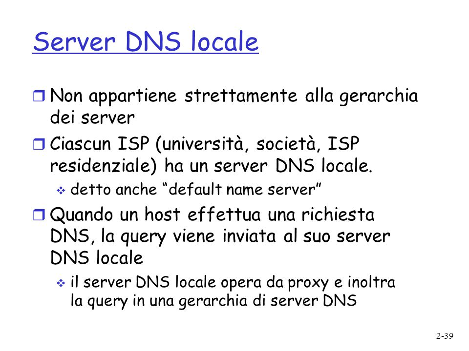 Server DNS locale Non appartiene strettamente alla gerarchia dei server.