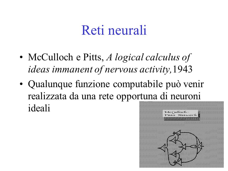 Reti neurali McCulloch e Pitts, A logical calculus of ideas immanent of nervous activity,1943.