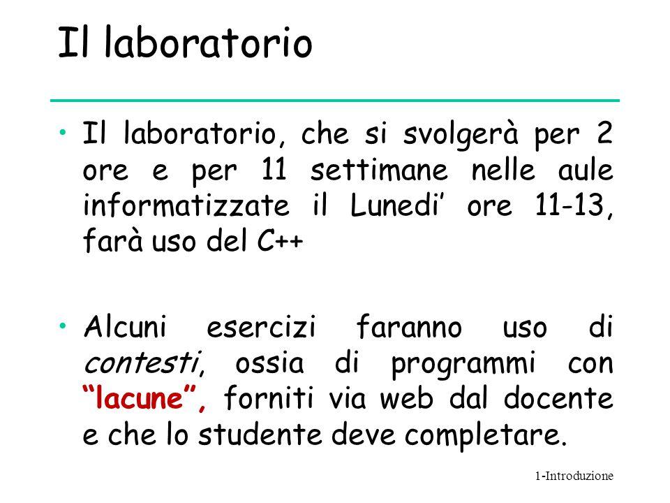 Il laboratorio Il laboratorio, che si svolgerà per 2 ore e per 11 settimane nelle aule informatizzate il Lunedi' ore 11-13, farà uso del C++
