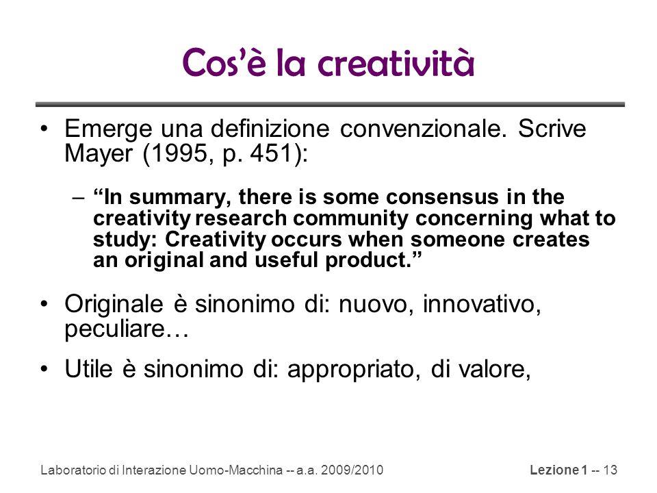 Cos'è la creatività Emerge una definizione convenzionale. Scrive Mayer (1995, p. 451):