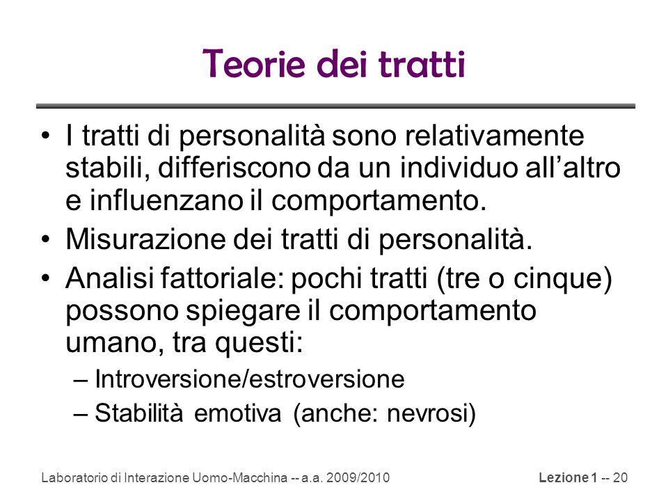 Teorie dei tratti I tratti di personalità sono relativamente stabili, differiscono da un individuo all'altro e influenzano il comportamento.