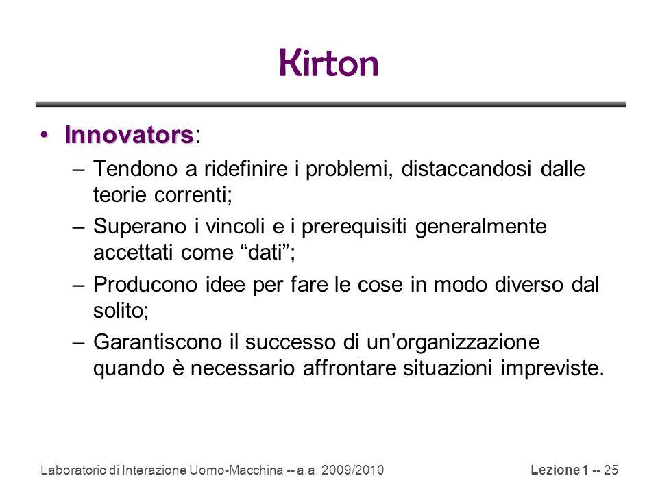 Kirton Innovators: Tendono a ridefinire i problemi, distaccandosi dalle teorie correnti;