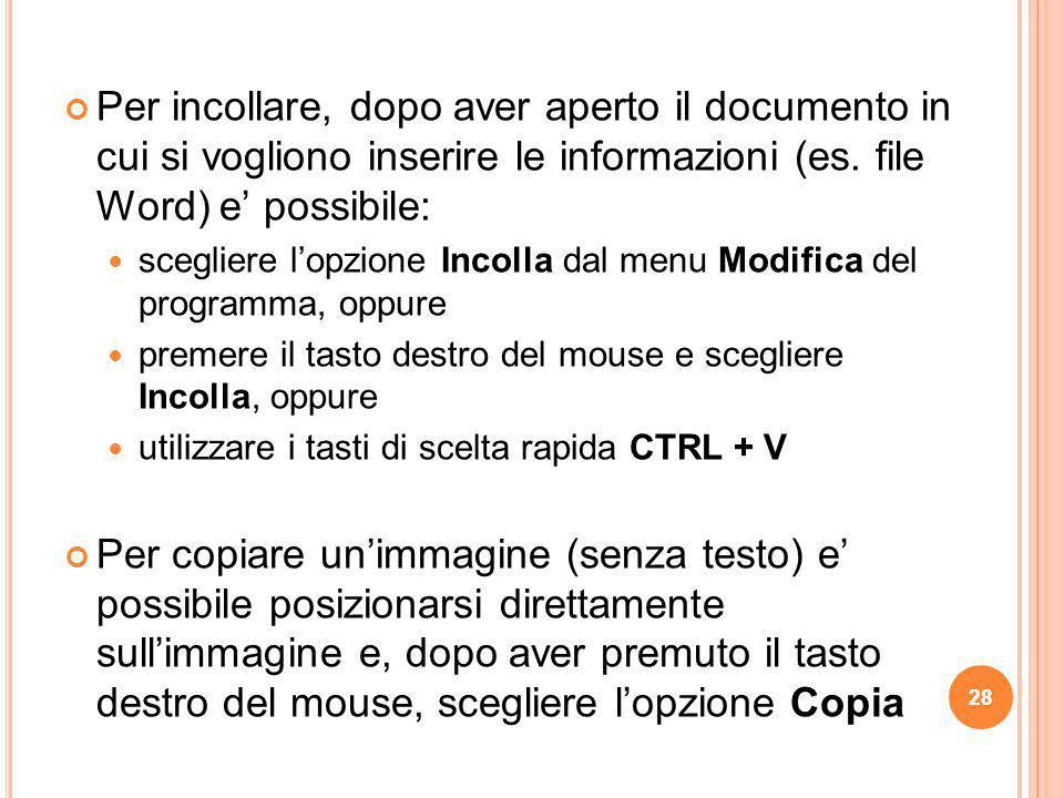 Per incollare, dopo aver aperto il documento in cui si vogliono inserire le informazioni (es. file Word) e' possibile: