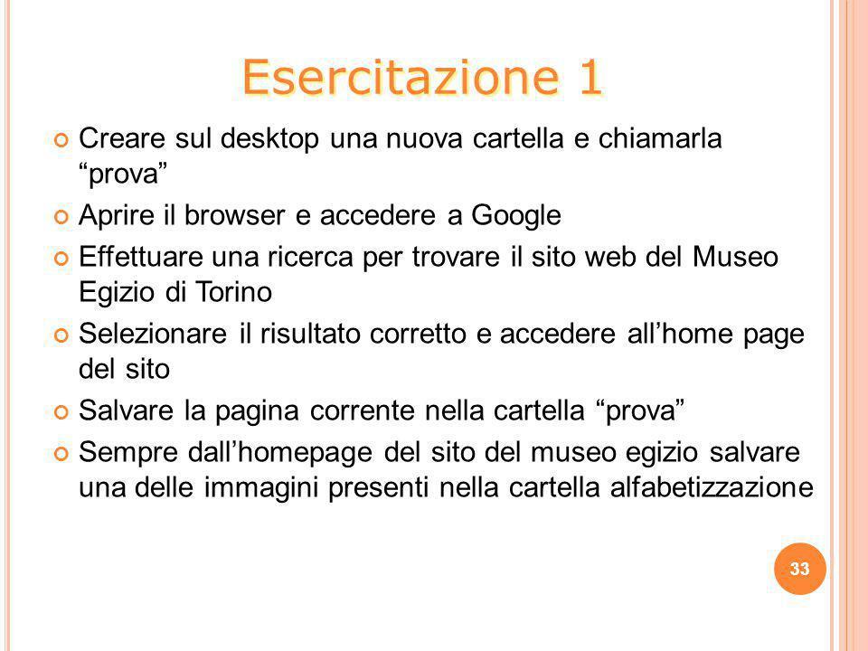 Esercitazione 1 Creare sul desktop una nuova cartella e chiamarla prova Aprire il browser e accedere a Google.