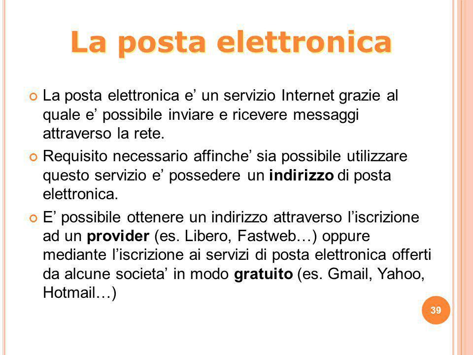La posta elettronica La posta elettronica e' un servizio Internet grazie al quale e' possibile inviare e ricevere messaggi attraverso la rete.
