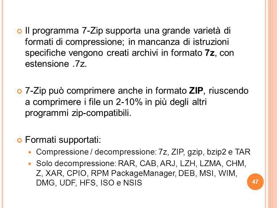 Il programma 7-Zip supporta una grande varietà di formati di compressione; in mancanza di istruzioni specifiche vengono creati archivi in formato 7z, con estensione .7z.