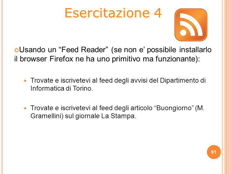 Esercitazione 4 Usando un Feed Reader (se non e' possibile installarlo il browser Firefox ne ha uno primitivo ma funzionante):