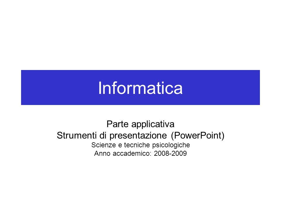 Informatica Parte applicativa Strumenti di presentazione (PowerPoint)