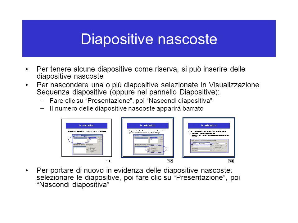 Diapositive nascoste Per tenere alcune diapositive come riserva, si può inserire delle diapositive nascoste.
