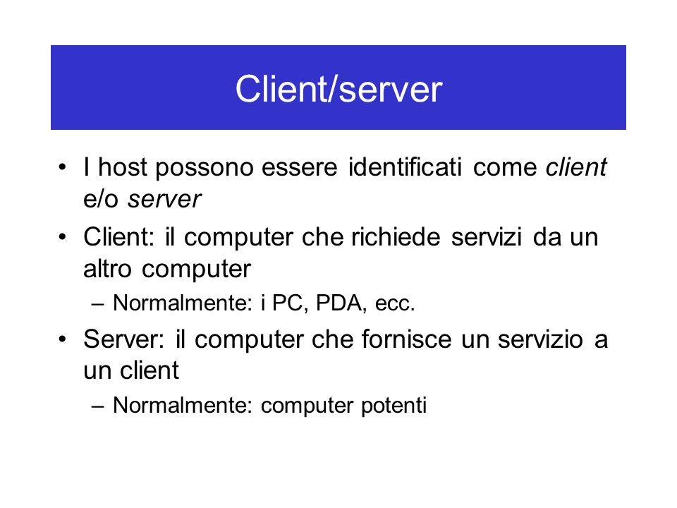 Client/server I host possono essere identificati come client e/o server. Client: il computer che richiede servizi da un altro computer.