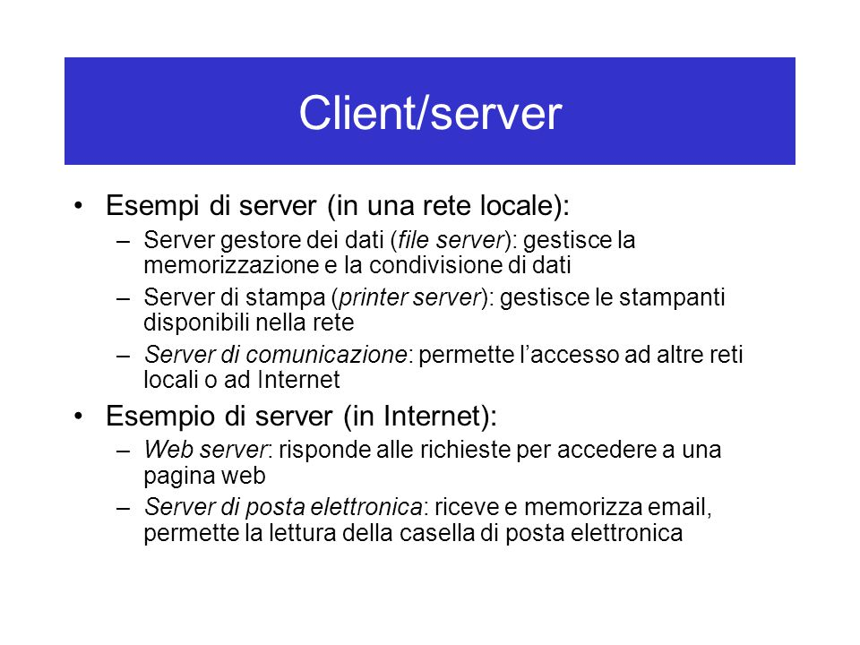 Client/server Esempi di server (in una rete locale):