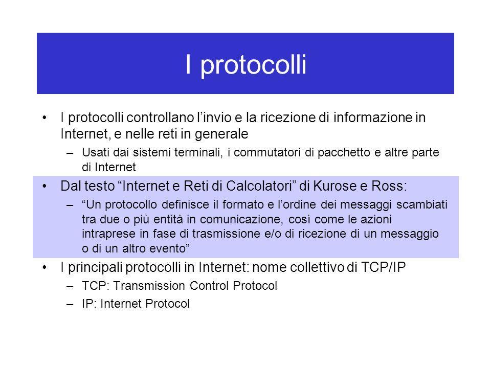 I protocolli I protocolli controllano l'invio e la ricezione di informazione in Internet, e nelle reti in generale.
