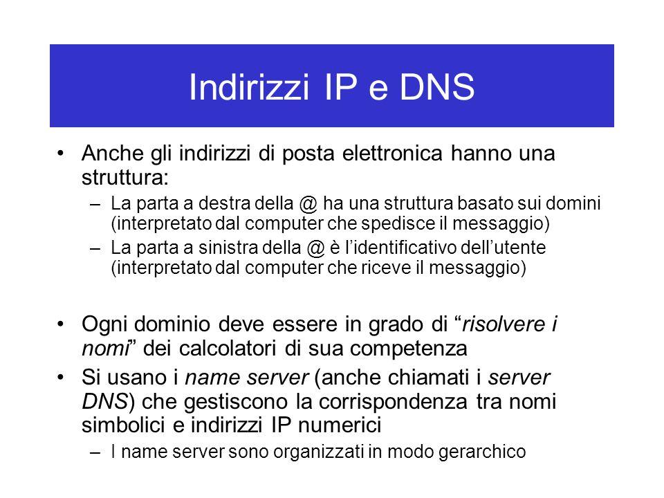 Indirizzi IP e DNS Anche gli indirizzi di posta elettronica hanno una struttura:
