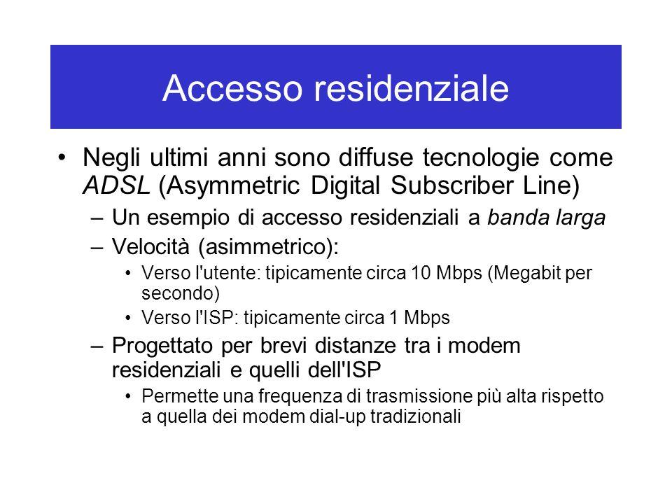 Accesso residenziale Negli ultimi anni sono diffuse tecnologie come ADSL (Asymmetric Digital Subscriber Line)