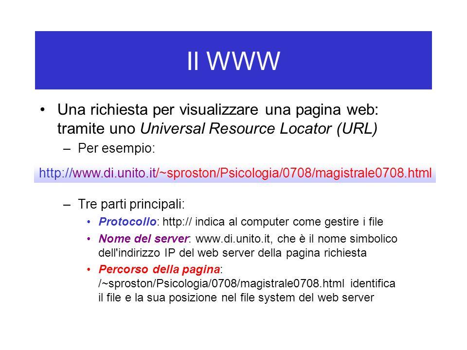 Il WWW Una richiesta per visualizzare una pagina web: tramite uno Universal Resource Locator (URL) Per esempio: