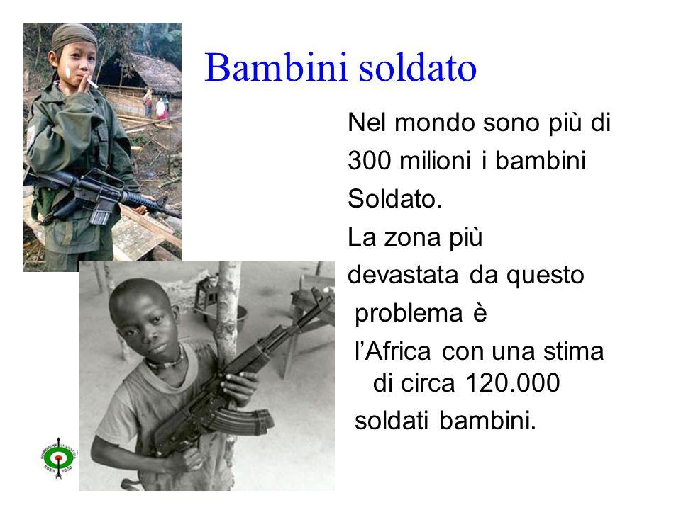 Bambini soldato Nel mondo sono più di 300 milioni i bambini Soldato.