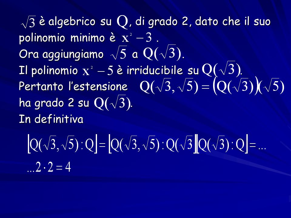 è algebrico su , di grado 2, dato che il suo