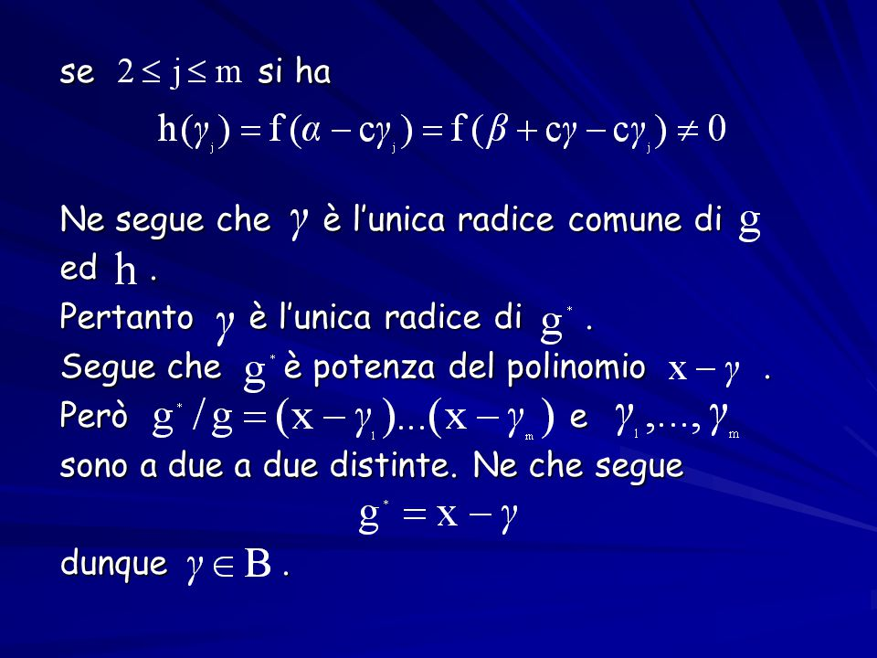 se si ha Ne segue che è l'unica radice comune di. ed . Pertanto è l'unica radice di .