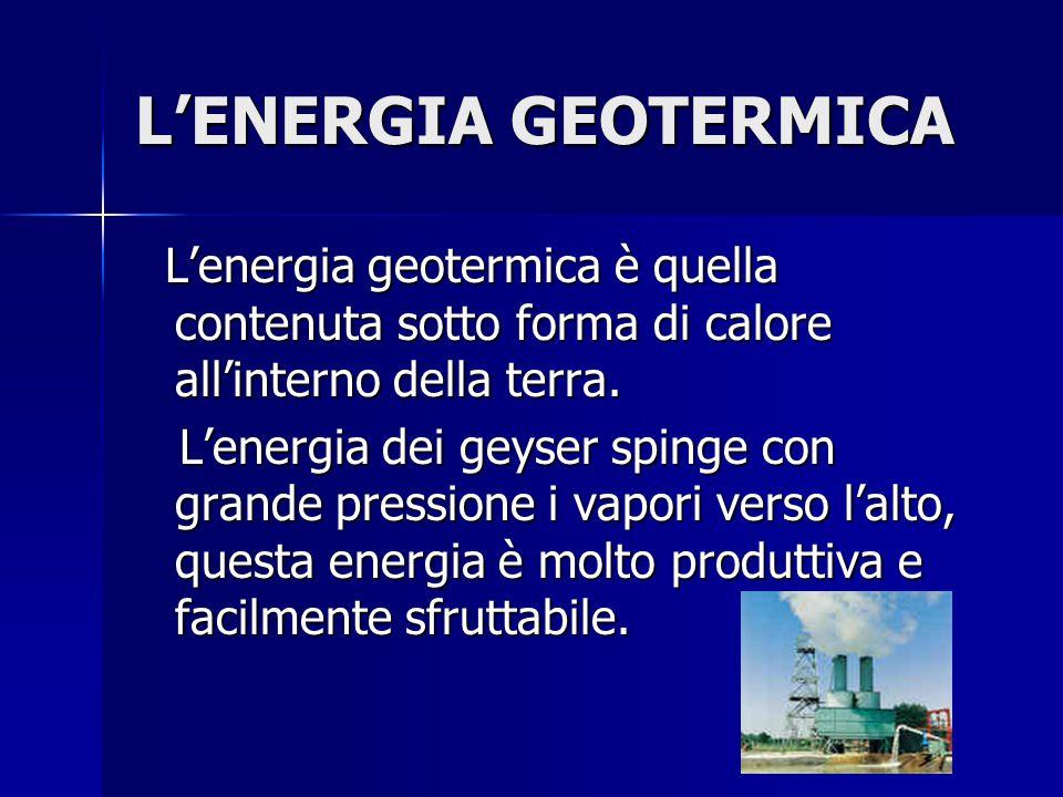 L'ENERGIA GEOTERMICA L'energia geotermica è quella contenuta sotto forma di calore all'interno della terra.
