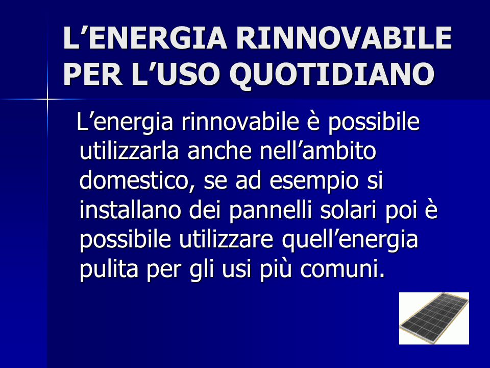 L'ENERGIA RINNOVABILE PER L'USO QUOTIDIANO