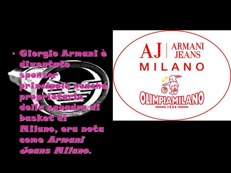 Giorgio Armani è diventato sponsor principale nonché proprietario della squadra di basket di Milano, ora nota come Armani Jeans Milano.