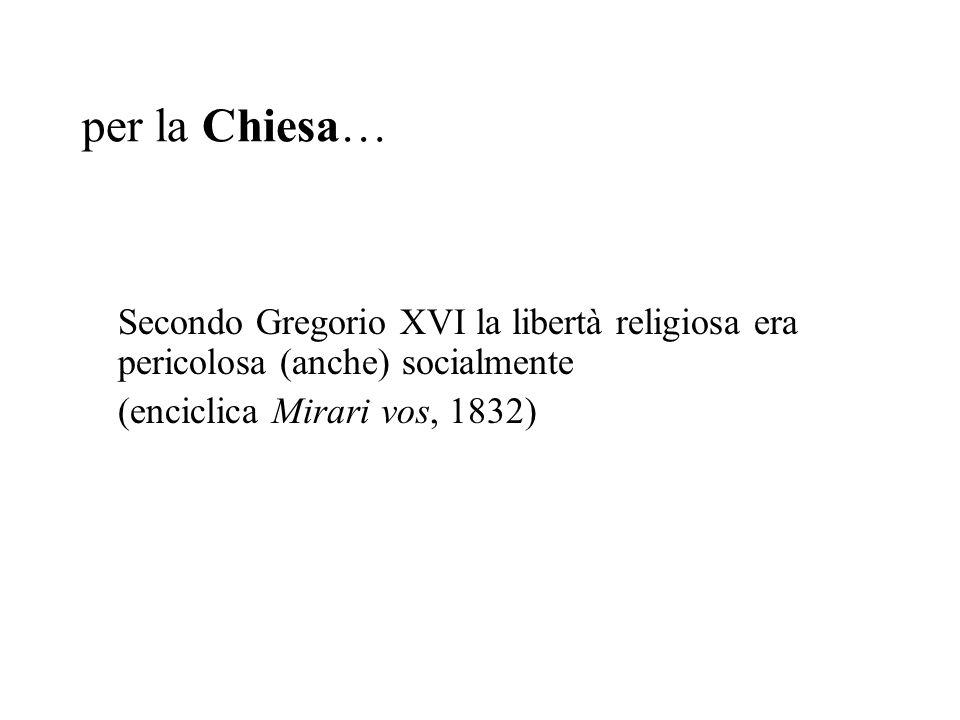 per la Chiesa… Secondo Gregorio XVI la libertà religiosa era pericolosa (anche) socialmente.