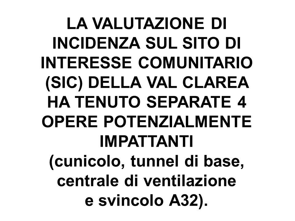 LA VALUTAZIONE DI INCIDENZA SUL SITO DI INTERESSE COMUNITARIO (SIC) DELLA VAL CLAREA HA TENUTO SEPARATE 4 OPERE POTENZIALMENTE IMPATTANTI (cunicolo, tunnel di base, centrale di ventilazione e svincolo A32).
