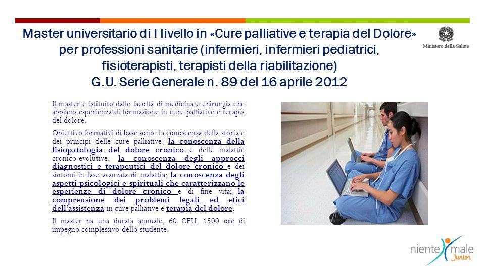Master universitario di I livello in «Cure palliative e terapia del Dolore» per professioni sanitarie (infermieri, infermieri pediatrici, fisioterapisti, terapisti della riabilitazione) G.U. Serie Generale n. 89 del 16 aprile 2012