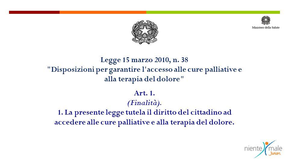 Legge 15 marzo 2010, n. 38 Disposizioni per garantire l accesso alle cure palliative e alla terapia del dolore