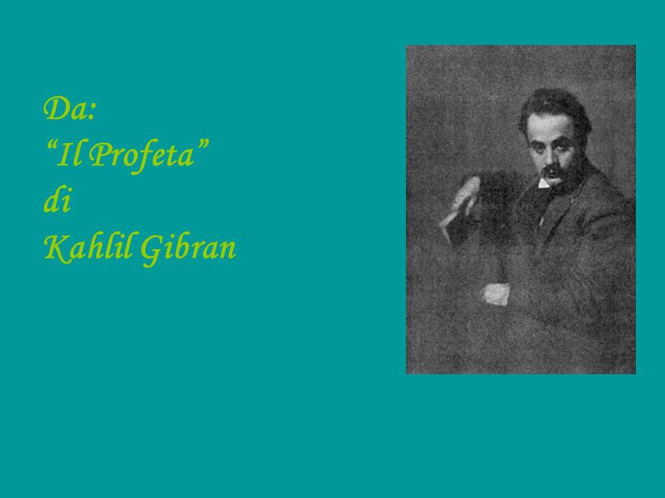 Da: Il Profeta di Kahlil Gibran